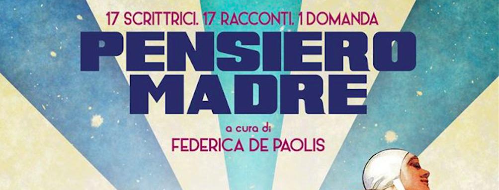 """""""Pensiero Madre"""" (Neo Edizioni): intervista a Federica De Paolis"""