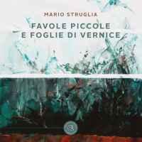 """#Libri: """"Favole piccole e foglie di vernice"""" di Mario Struglia"""