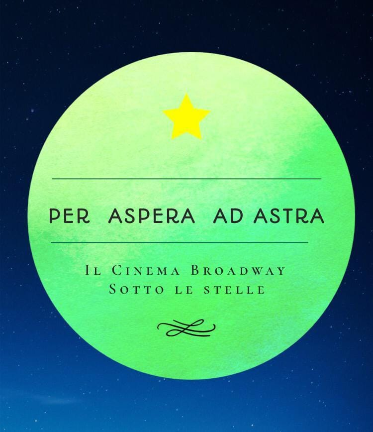 per-aspera-ad-astra-cinema-broadway-sotto-le-stelle
